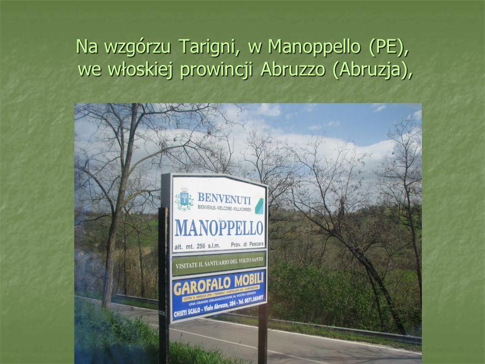 Na wzgórzu Tarigni, w Manoppello (PE), we włoskiej prowincji Abruzzo (Abruzja),
