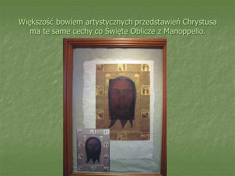 Większość bowiem artystycznych przedstawień Chrystusa ma te same cechy co Święte Oblicze z Manoppello.
