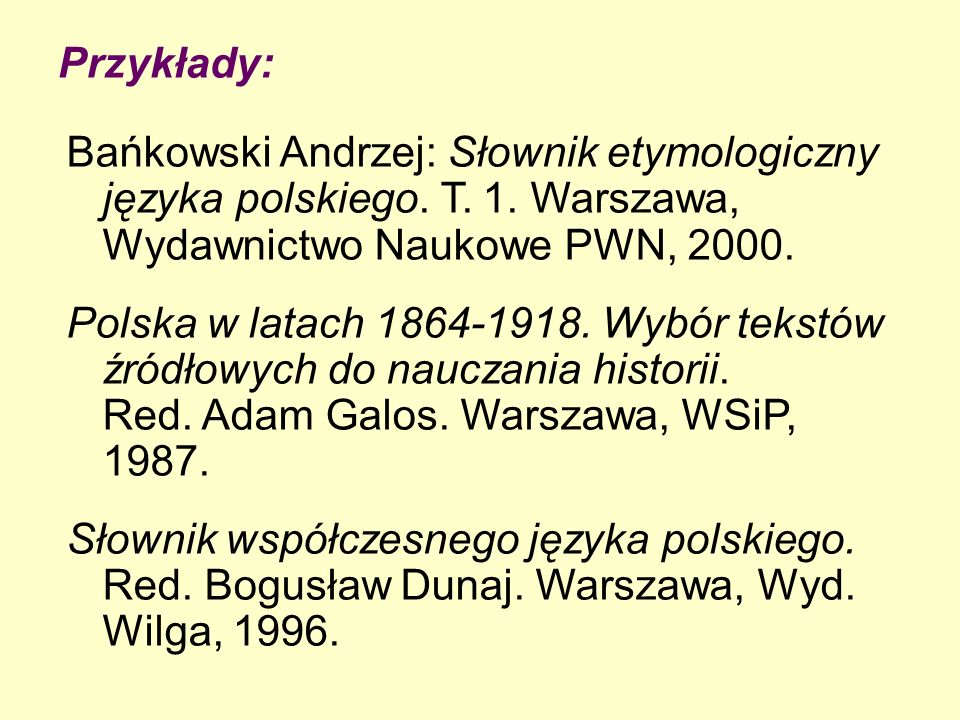 Przykłady: Bańkowski Andrzej: Słownik etymologiczny języka polskiego. T. 1. Warszawa, Wydawnictwo Naukowe PWN, 2000.