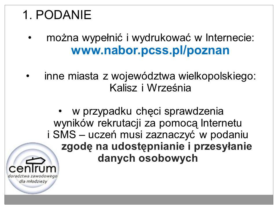 1. PODANIE można wypełnić i wydrukować w Internecie: www.nabor.pcss.pl/poznan. inne miasta z województwa wielkopolskiego: Kalisz i Września.