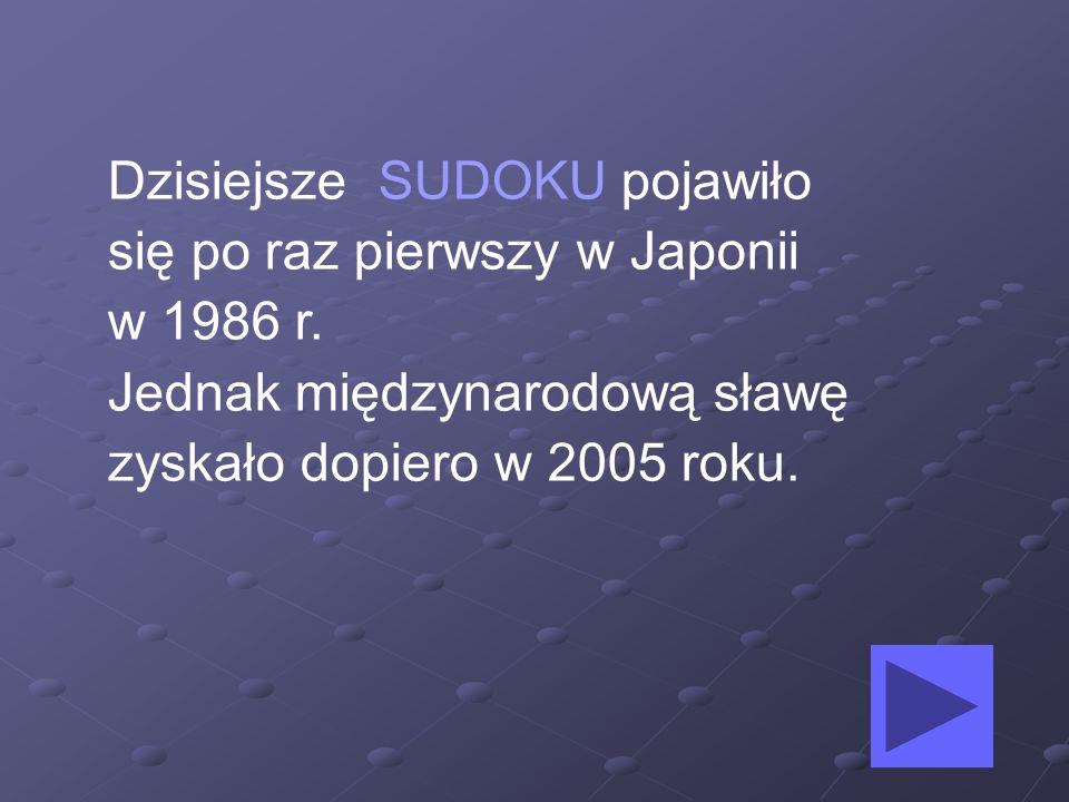 Dzisiejsze SUDOKU pojawiło się po raz pierwszy w Japonii
