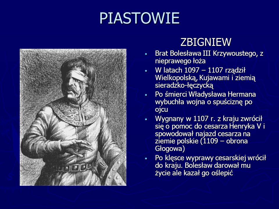 PIASTOWIE ZBIGNIEW Brat Bolesława III Krzywoustego, z nieprawego łoża