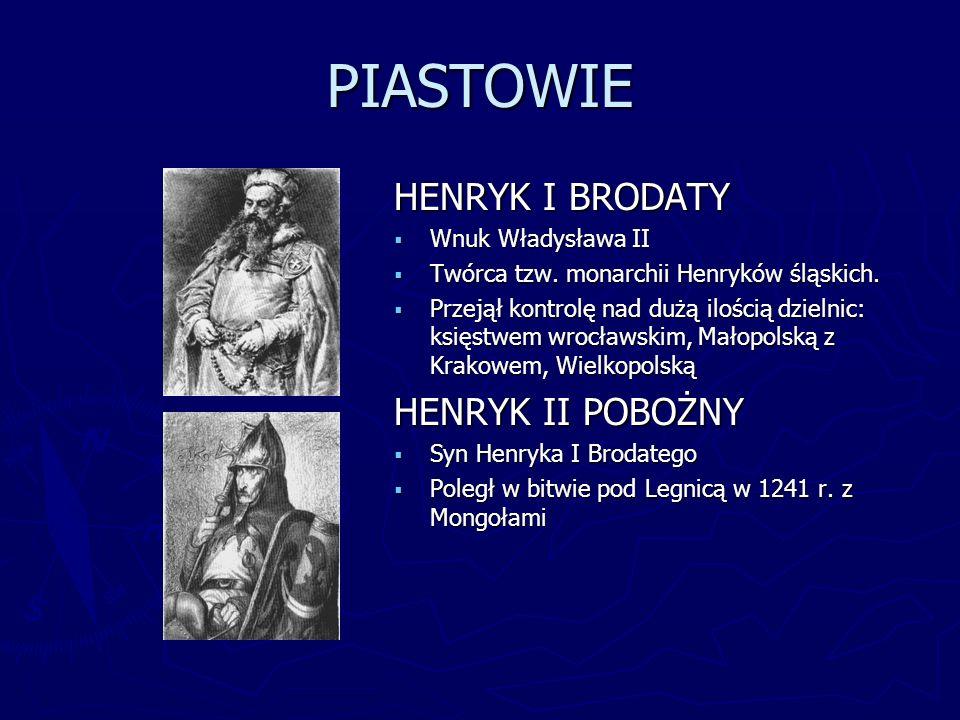 PIASTOWIE HENRYK I BRODATY HENRYK II POBOŻNY Wnuk Władysława II