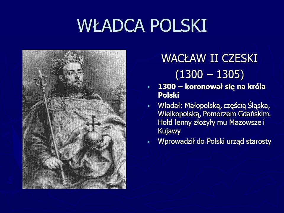 WŁADCA POLSKI WACŁAW II CZESKI (1300 – 1305)