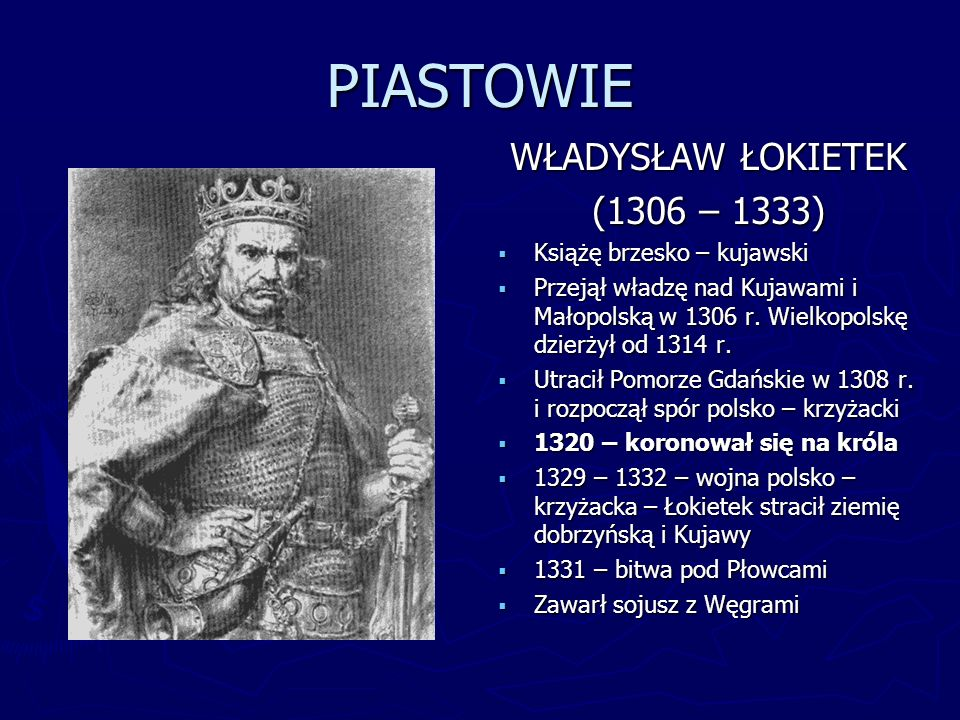 PIASTOWIE WŁADYSŁAW ŁOKIETEK (1306 – 1333) Książę brzesko – kujawski