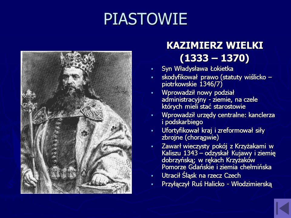 PIASTOWIE KAZIMIERZ WIELKI (1333 – 1370) Syn Władysława Łokietka