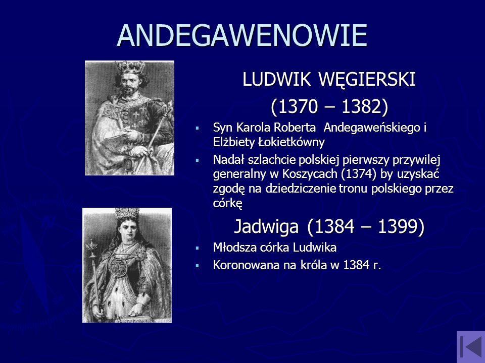 ANDEGAWENOWIE LUDWIK WĘGIERSKI (1370 – 1382) Jadwiga (1384 – 1399)