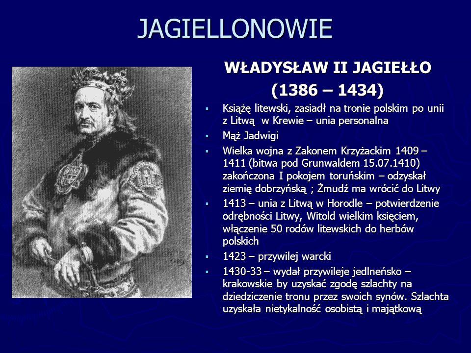 JAGIELLONOWIE WŁADYSŁAW II JAGIEŁŁO (1386 – 1434)