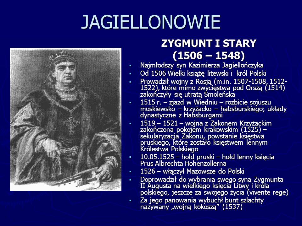 JAGIELLONOWIE ZYGMUNT I STARY (1506 – 1548)