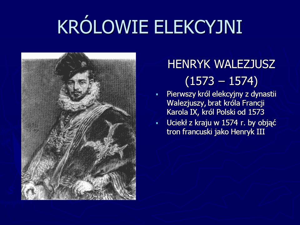 KRÓLOWIE ELEKCYJNI HENRYK WALEZJUSZ (1573 – 1574)