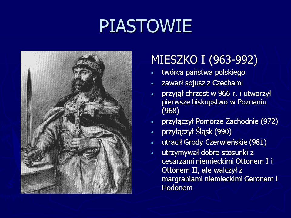 PIASTOWIE MIESZKO I (963-992) twórca państwa polskiego