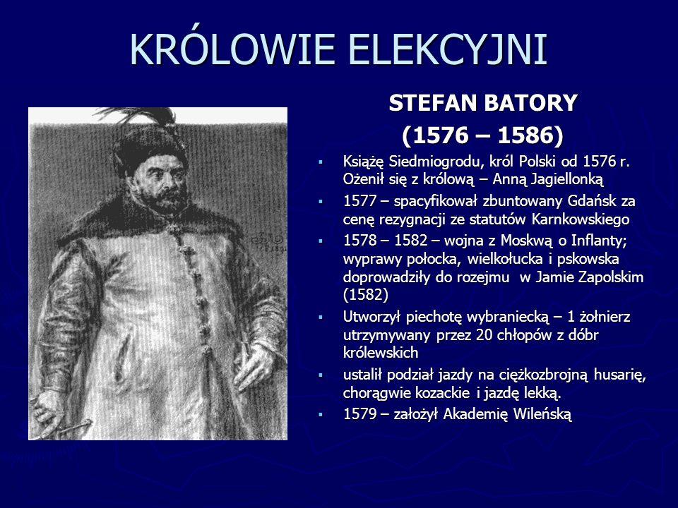 KRÓLOWIE ELEKCYJNI STEFAN BATORY (1576 – 1586)