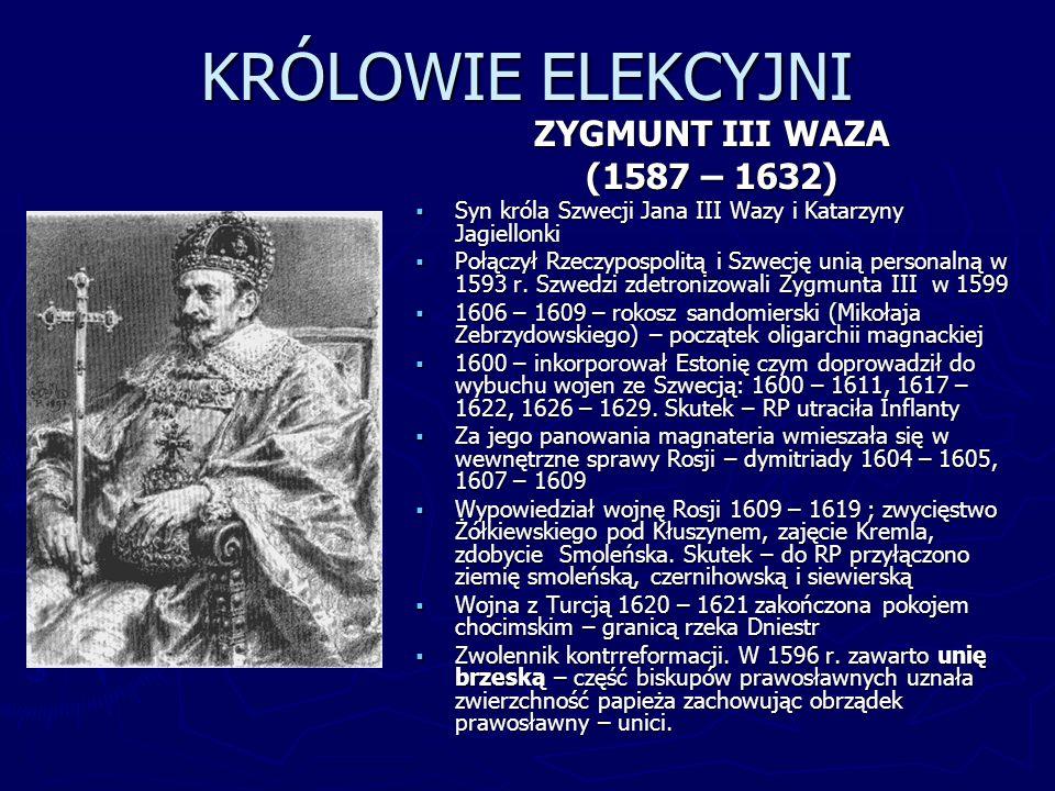 KRÓLOWIE ELEKCYJNI ZYGMUNT III WAZA (1587 – 1632)