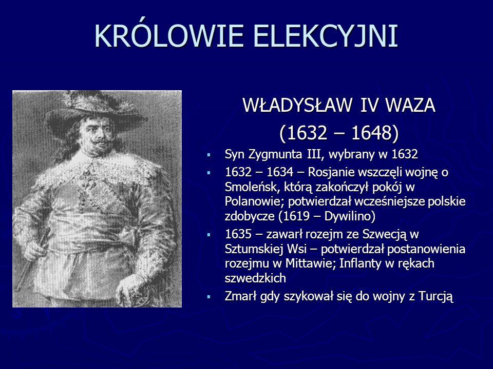 KRÓLOWIE ELEKCYJNI WŁADYSŁAW IV WAZA (1632 – 1648)