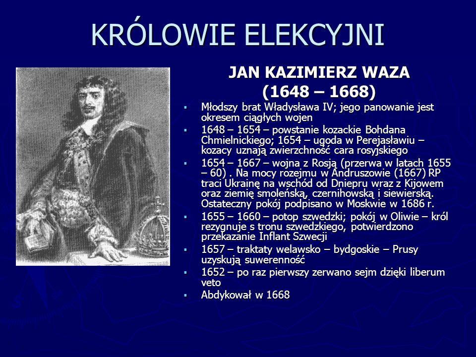 KRÓLOWIE ELEKCYJNI JAN KAZIMIERZ WAZA (1648 – 1668)