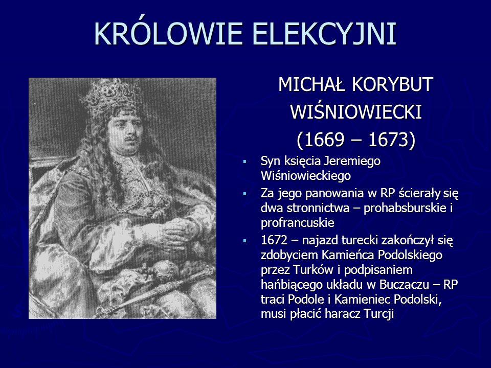 KRÓLOWIE ELEKCYJNI MICHAŁ KORYBUT WIŚNIOWIECKI (1669 – 1673)