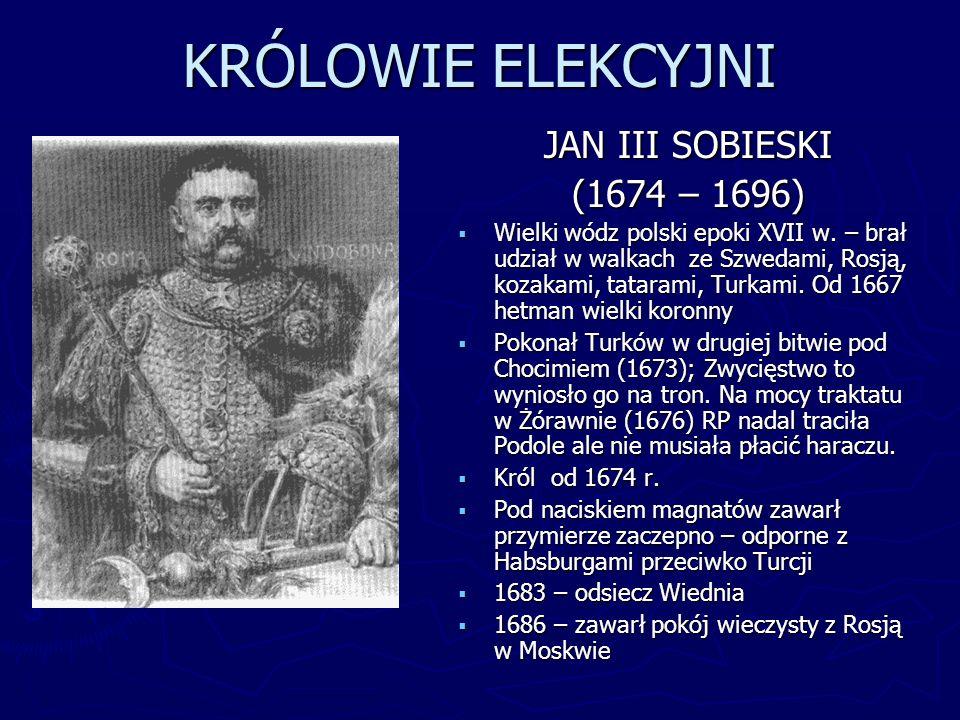 KRÓLOWIE ELEKCYJNI JAN III SOBIESKI (1674 – 1696)