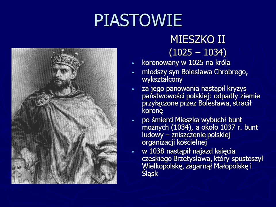 PIASTOWIE MIESZKO II (1025 – 1034) koronowany w 1025 na króla