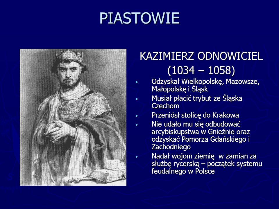 PIASTOWIE KAZIMIERZ ODNOWICIEL (1034 – 1058)