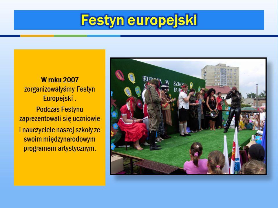 Festyn europejski W roku 2007 zorganizowałyśmy Festyn Europejski .