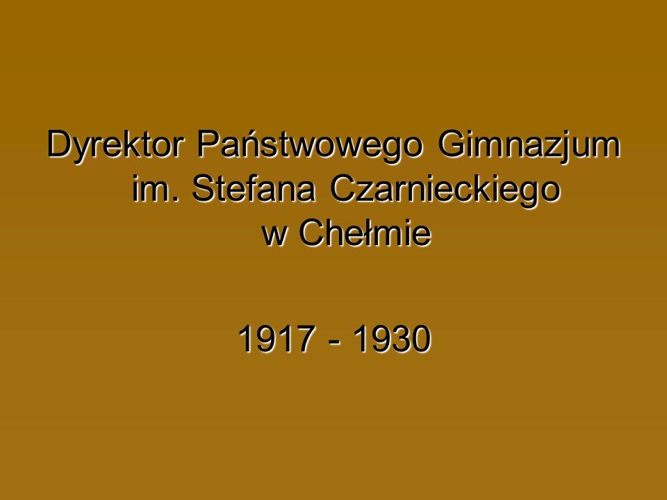 Dyrektor Państwowego Gimnazjum im. Stefana Czarnieckiego w Chełmie