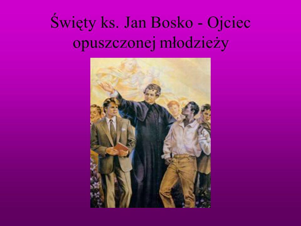 Święty ks. Jan Bosko - Ojciec opuszczonej młodzieży