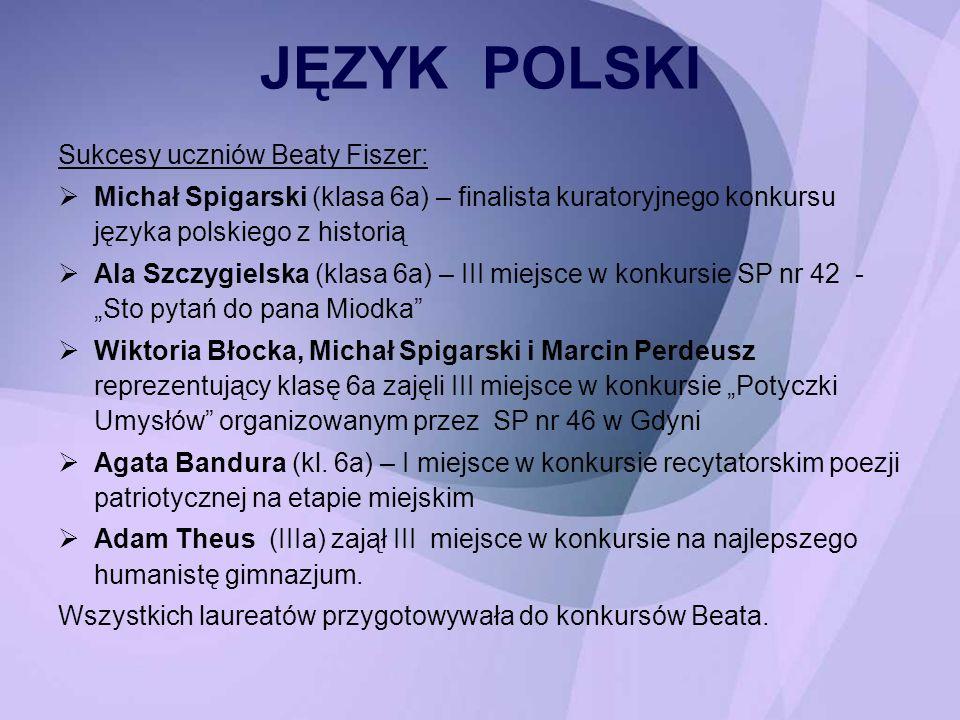 JĘZYK POLSKI Sukcesy uczniów Beaty Fiszer: