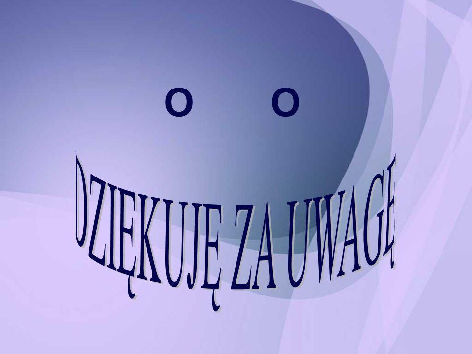 O O DZIĘKUJĘ ZA UWAGĘ