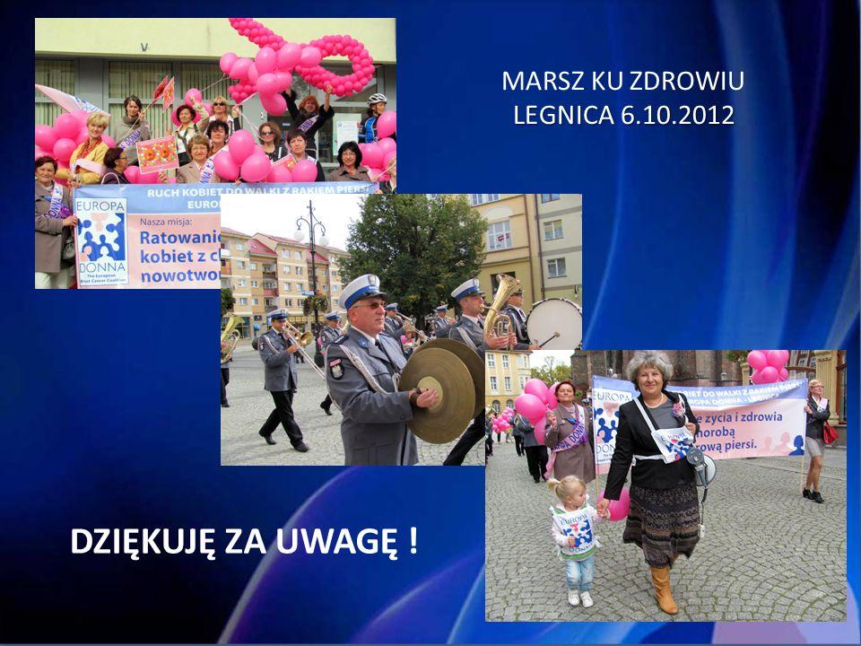 MARSZ KU ZDROWIU LEGNICA 6.10.2012 DZIĘKUJĘ ZA UWAGĘ !