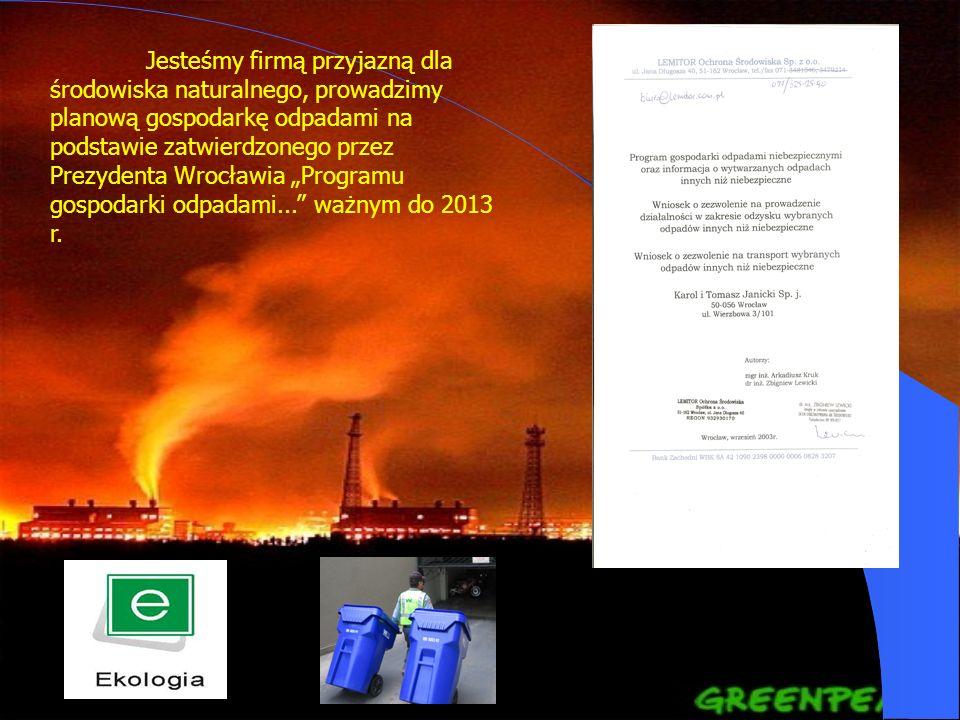 """Jesteśmy firmą przyjazną dla środowiska naturalnego, prowadzimy planową gospodarkę odpadami na podstawie zatwierdzonego przez Prezydenta Wrocławia """"Programu gospodarki odpadami... ważnym do 2013 r."""