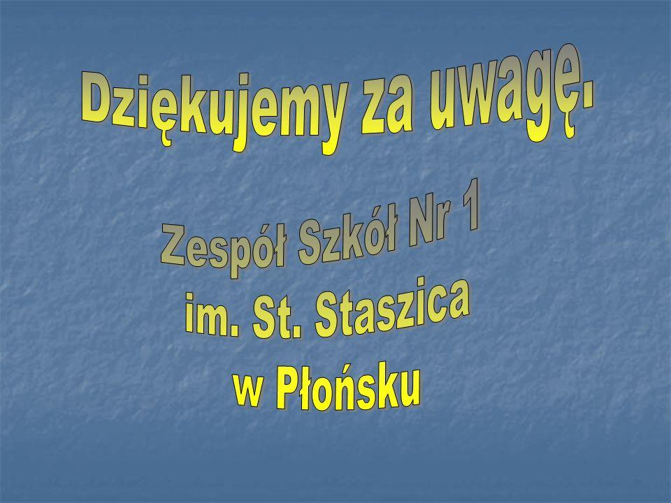 Dziękujemy za uwagę. Zespół Szkół Nr 1 im. St. Staszica w Płońsku