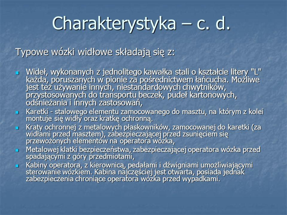 Charakterystyka – c. d. Typowe wózki widłowe składają się z: