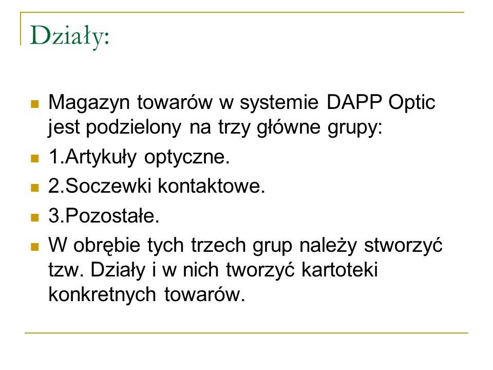 Działy: Magazyn towarów w systemie DAPP Optic jest podzielony na trzy główne grupy: 1.Artykuły optyczne.