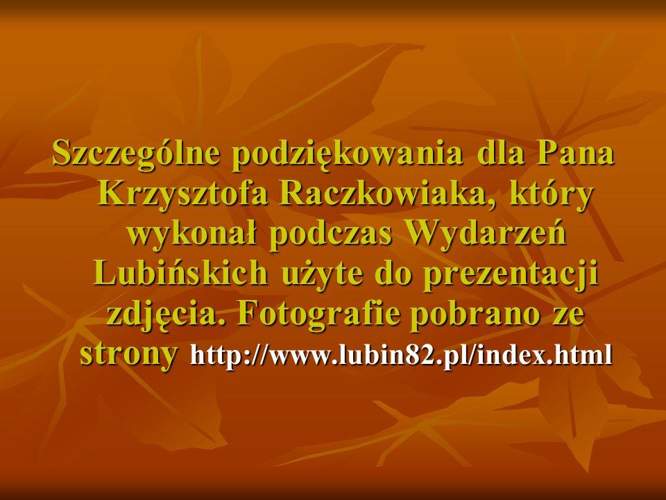 Szczególne podziękowania dla Pana Krzysztofa Raczkowiaka, który wykonał podczas Wydarzeń Lubińskich użyte do prezentacji zdjęcia.