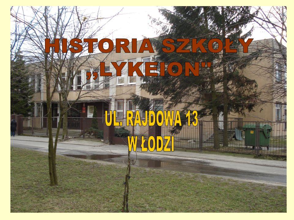 HISTORIA SZKOŁY ,,LYKEION UL. RAJDOWA 13 W ŁODZI