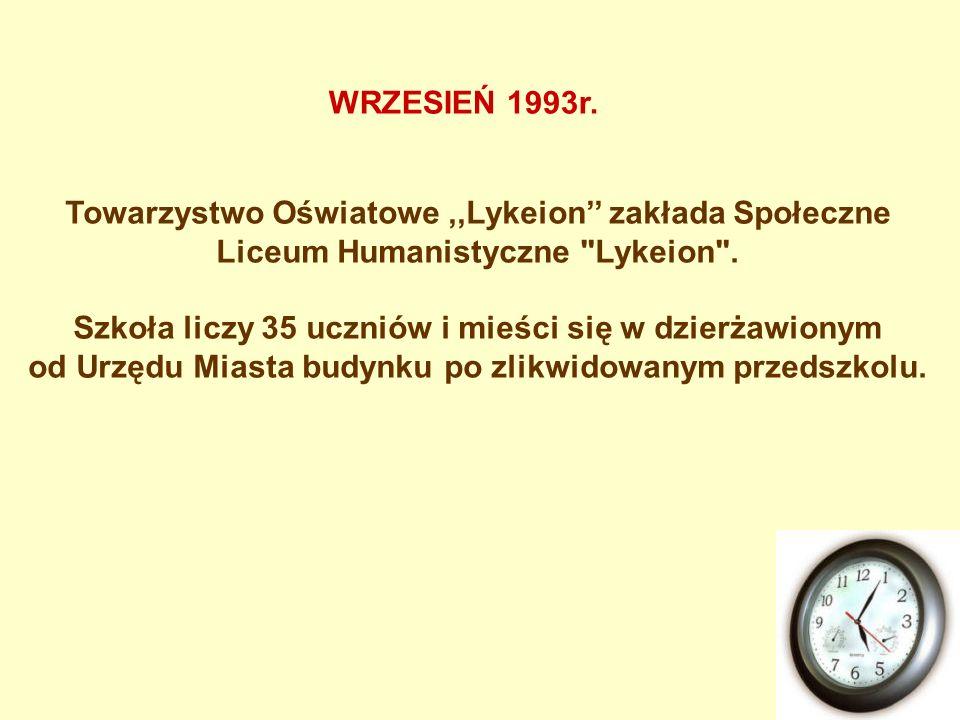 WRZESIEŃ 1993r. Towarzystwo Oświatowe ,,Lykeion'' zakłada Społeczne Liceum Humanistyczne Lykeion .