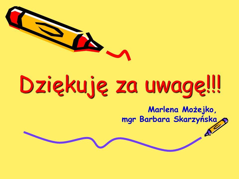 Dziękuję za uwagę!!! Marlena Możejko, mgr Barbara Skarzyńska