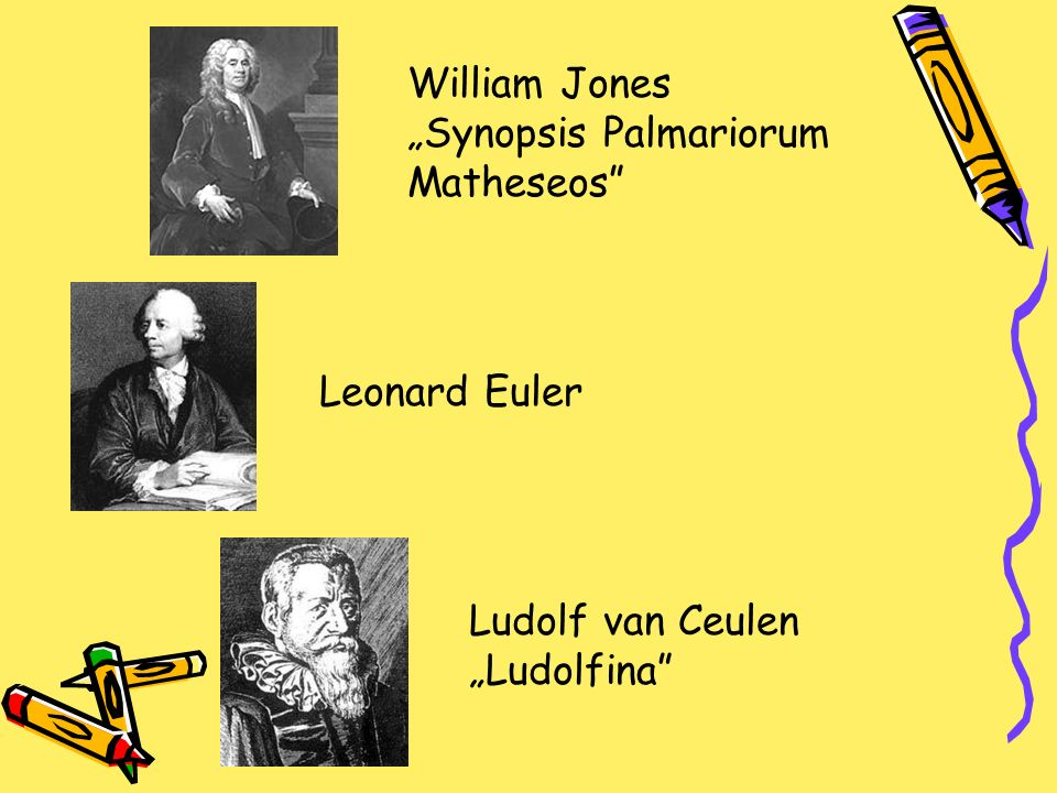 "William Jones ""Synopsis Palmariorum Matheseos Leonard Euler Ludolf van Ceulen ""Ludolfina"