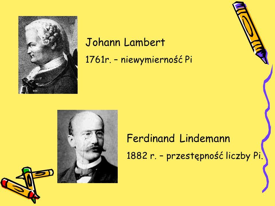Johann Lambert Ferdinand Lindemann 1761r. – niewymierność Pi