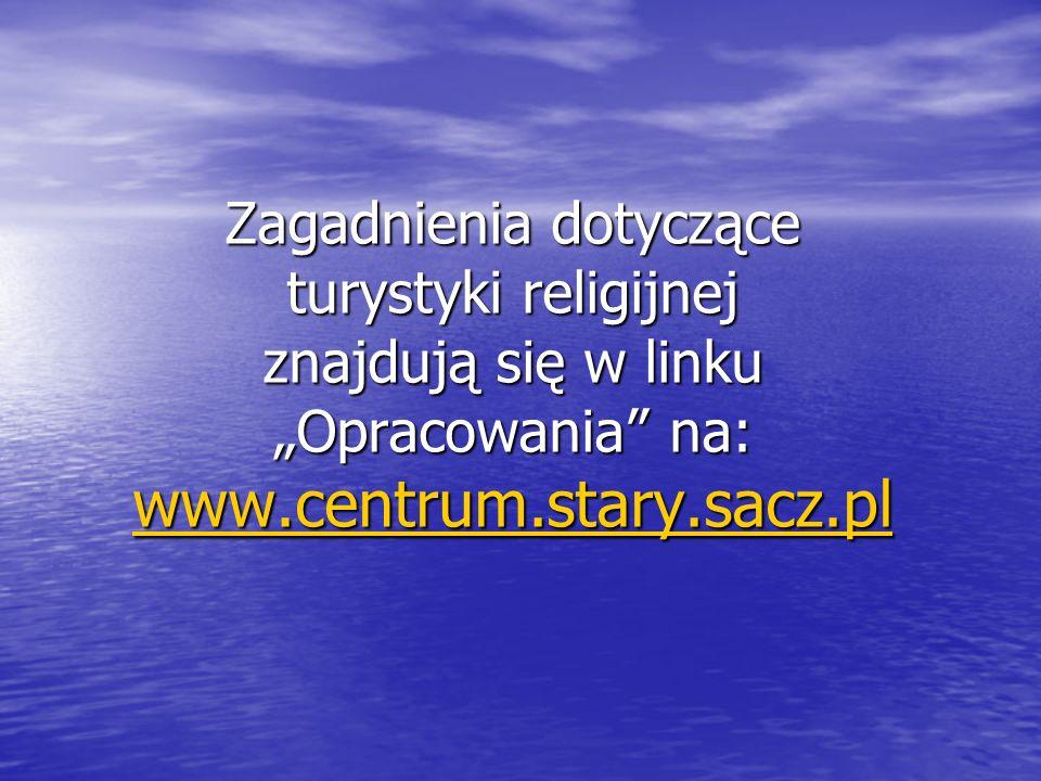 """Zagadnienia dotyczące turystyki religijnej znajdują się w linku """"Opracowania na: www.centrum.stary.sacz.pl"""