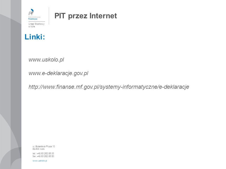 PIT przez Internet Linki: www.uskolo.pl www.e-deklaracje.gov.pl