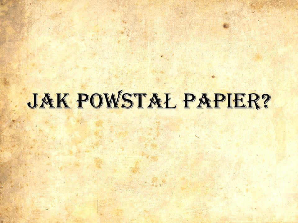 Jak powstaŁ papier