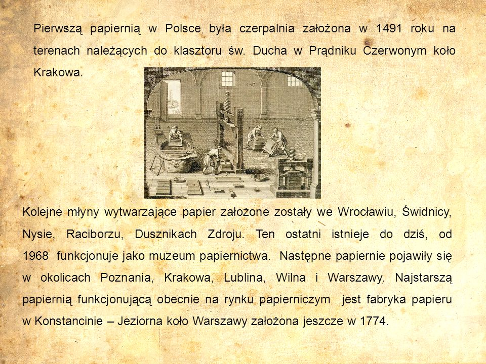 Pierwszą papiernią w Polsce była czerpalnia założona w 1491 roku na terenach należących do klasztoru św. Ducha w Prądniku Czerwonym koło Krakowa.