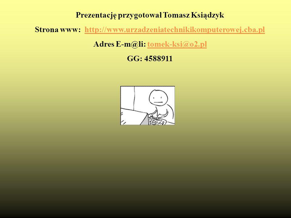 Prezentację przygotował Tomasz Ksiądzyk