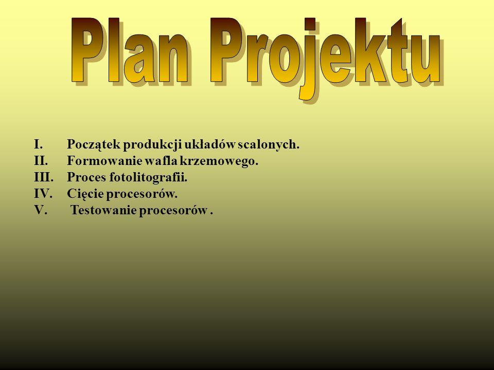 Plan Projektu Początek produkcji układów scalonych.