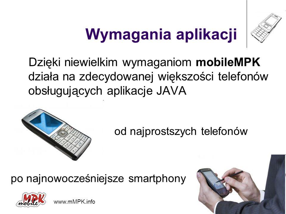 Wymagania aplikacji Dzięki niewielkim wymaganiom mobileMPK działa na zdecydowanej większości telefonów obsługujących aplikacje JAVA.