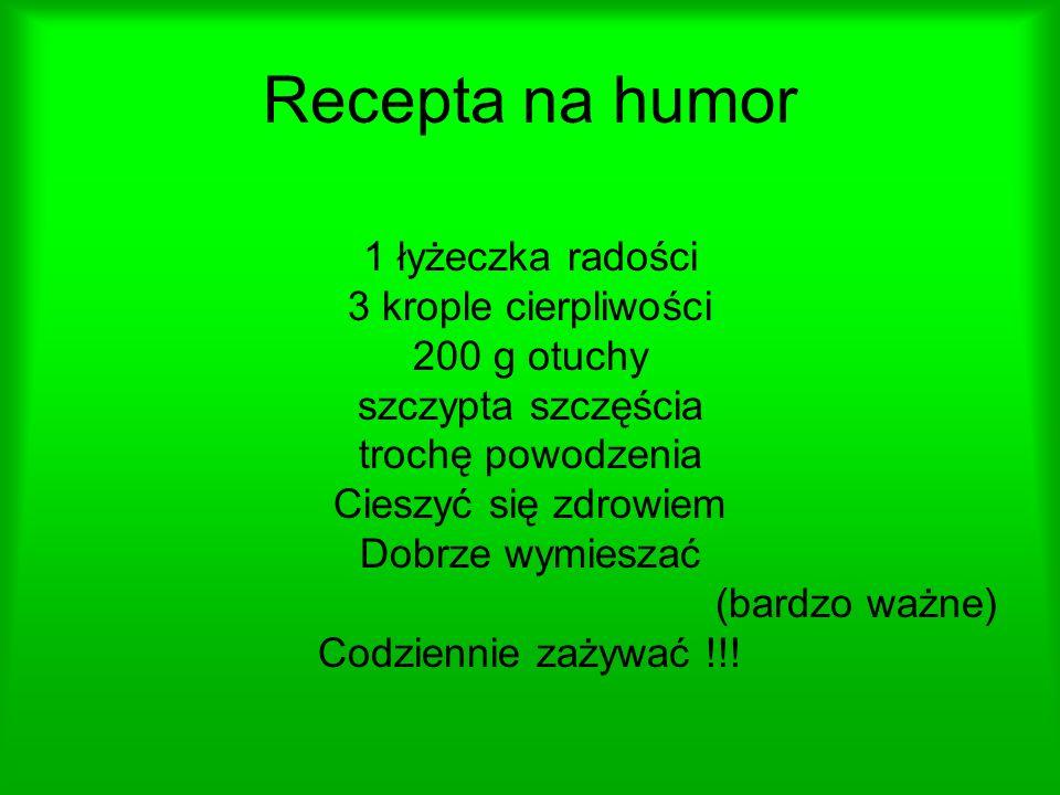 Recepta na humor 1 łyżeczka radości 3 krople cierpliwości 200 g otuchy