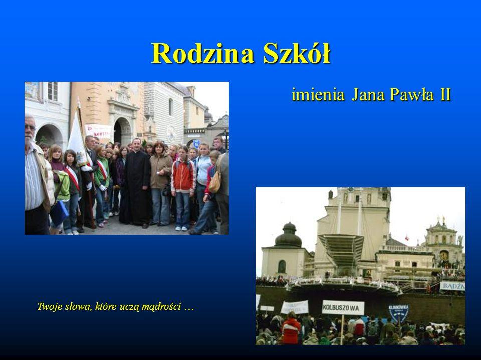 Rodzina Szkół imienia Jana Pawła II Twoje słowa, które uczą mądrości …