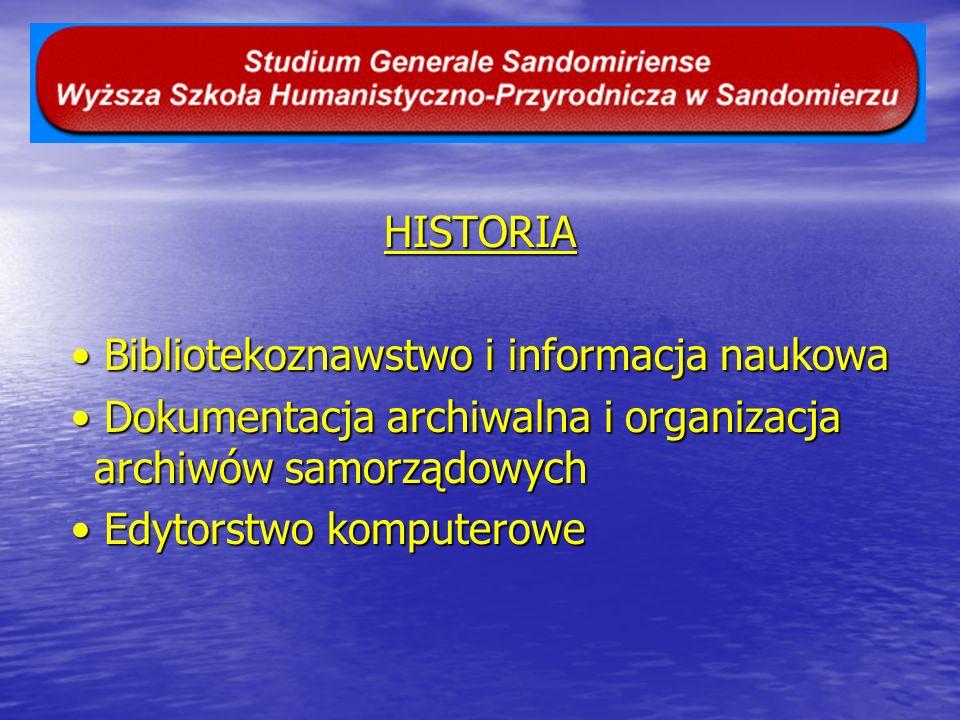 HISTORIA • Bibliotekoznawstwo i informacja naukowa. • Dokumentacja archiwalna i organizacja archiwów samorządowych.