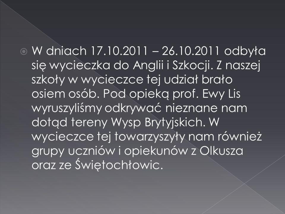 W dniach 17.10.2011 – 26.10.2011 odbyła się wycieczka do Anglii i Szkocji.